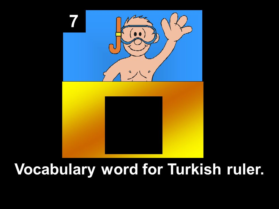 7 Vocabulary word for Turkish ruler.