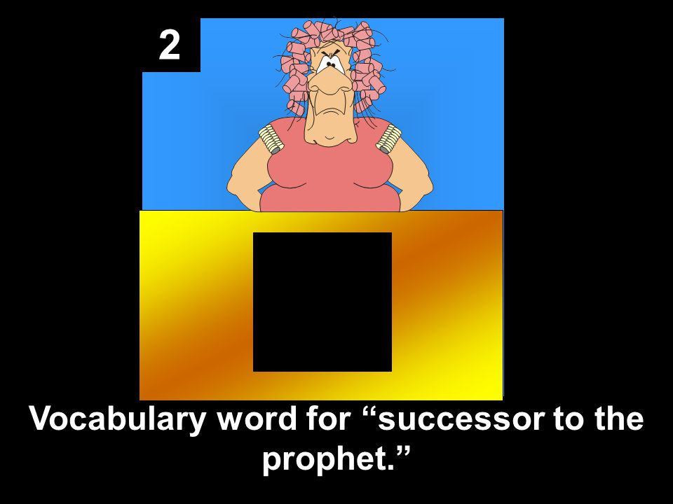 2 Vocabulary word for successor to the prophet.