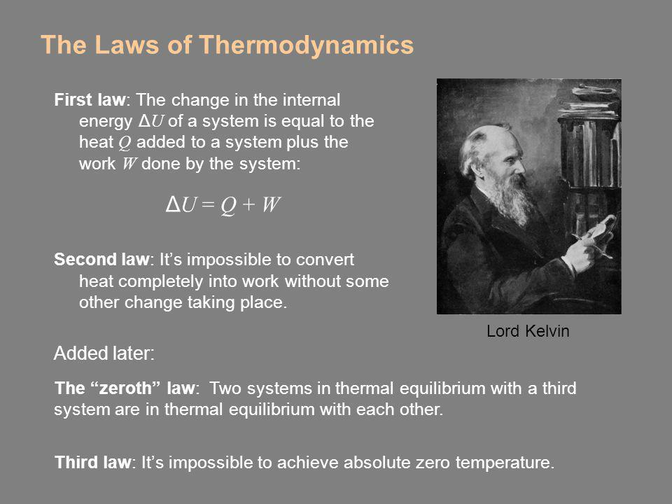 The Laws of Thermodynamics First law: The change in the internal energy Δ U of a system is equal to the heat Q added to a system plus the work W done
