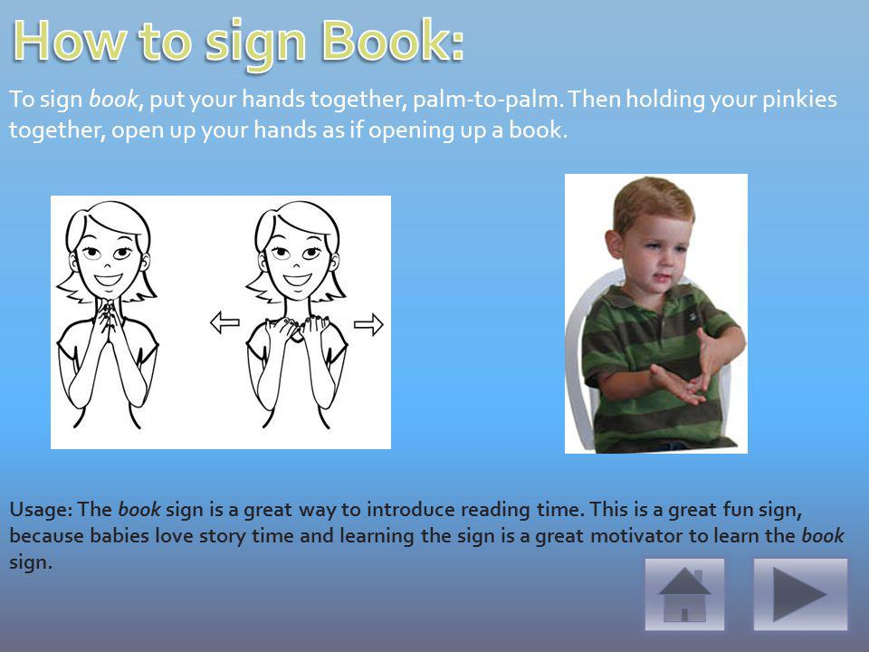 To sign book, put your hands together, palm-to-palm.