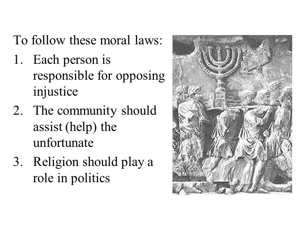 To follow these moral laws: 1.Each person is responsible for opposing injustice 2.The community should assist (help) the unfortunate 3.Religion should