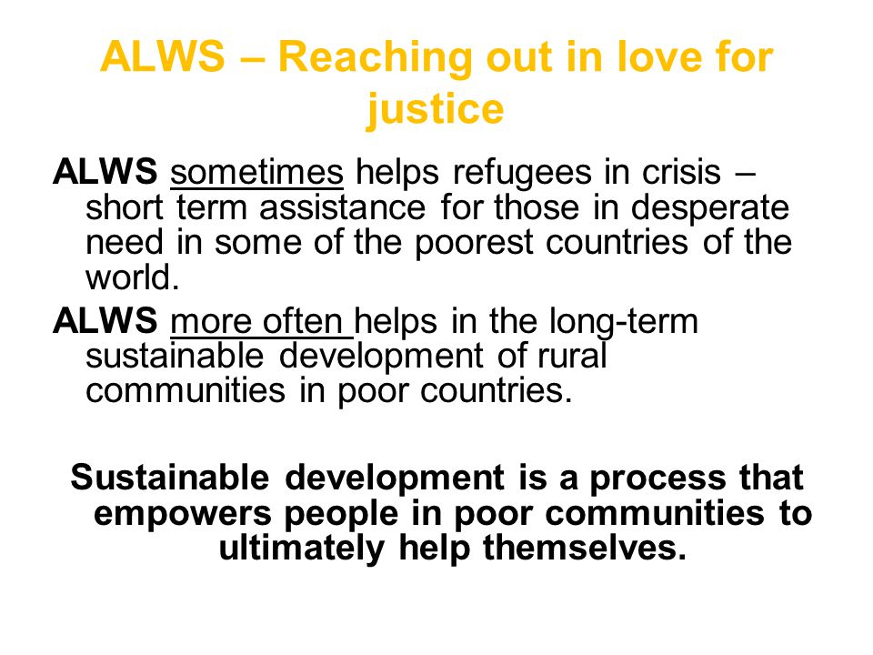 ALWS – Reaching out in love for justice ALWS sometimes helps refugees in crisis – short term assistance for those in desperate need in some of the poo