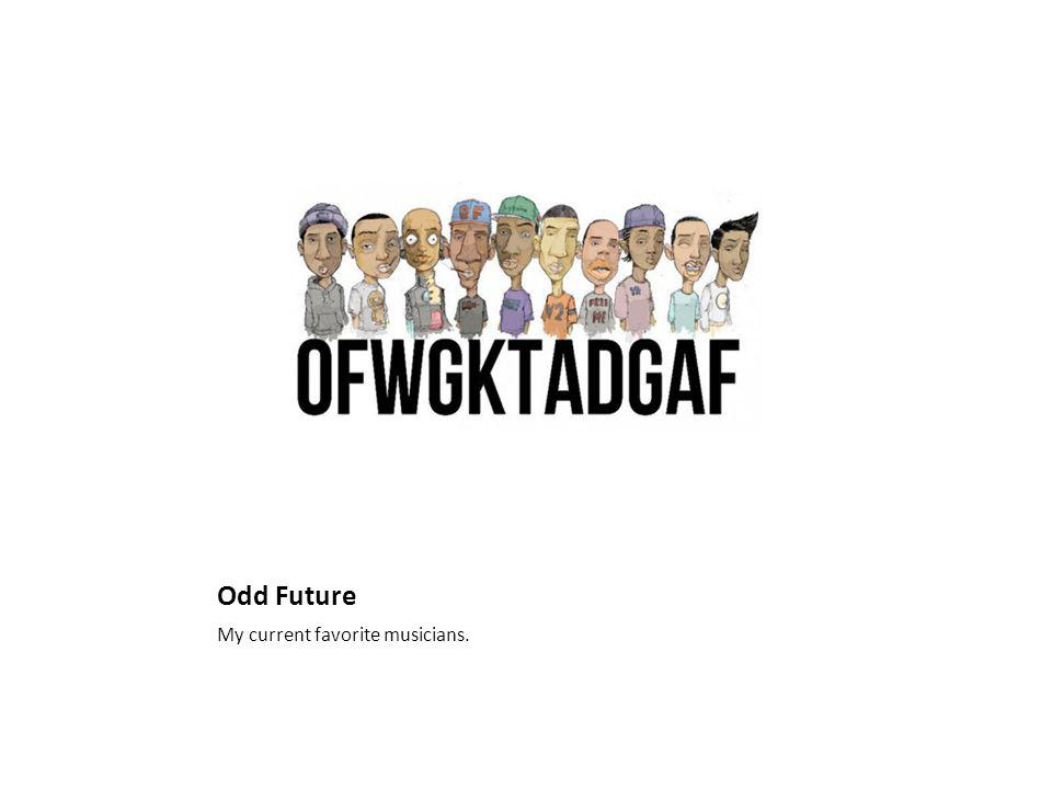 Odd Future My current favorite musicians.