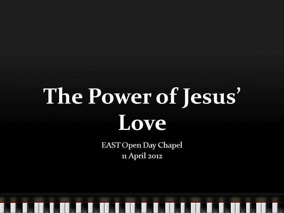 The Power of Jesus Love EAST Open Day Chapel 11 April 2012
