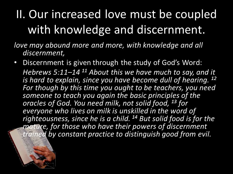 II. Our increased love must be coupled with knowledge and discernment.