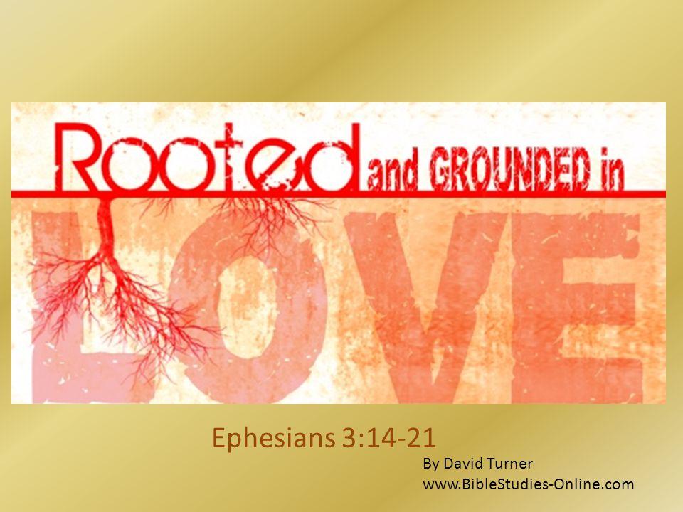 Ephesians 3:14-21 By David Turner www.BibleStudies-Online.com