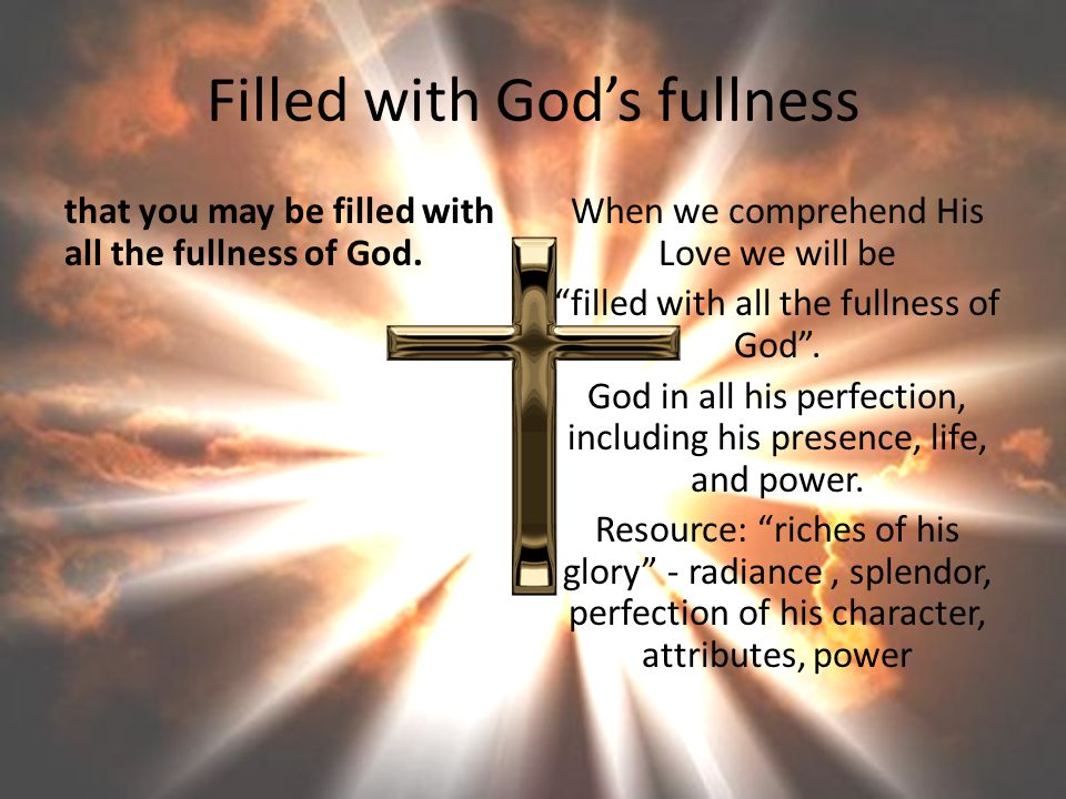 Filled with Gods fullness that you may be filled with all the fullness of God.