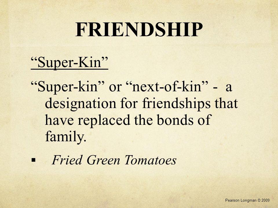 FRIENDSHIP Friendship-inspired Works: Shakespeare - Hamlet Fitzgerald - The Great Gatsby Twain - Huckleberry Finn Uhry - Driving Miss Daisy Pearson Longman © 2009