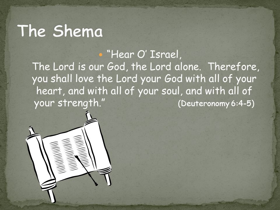 Hear O Israel, The Lord is our God, the Lord alone.