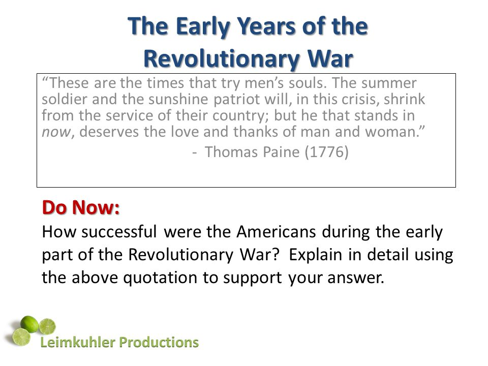 The Early Years of the Revolutionary War These are the times that try mens souls. The summer soldier and the sunshine patriot will, in this crisis, sh