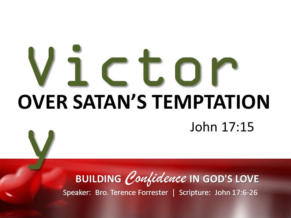 Speaker: Bro. Terence Forrester Scripture: John 17:6-26 BUILDING IN GOD'S LOVE BUILDING Confidence IN GOD'S LOVE Speaker: Bro. Terence Forrester Scrip