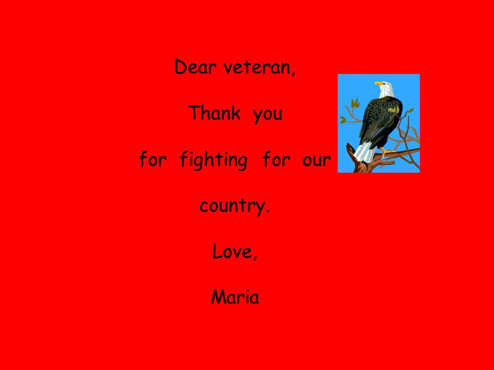Dear veteran, Thank you for fighting for our country. Love, Maria
