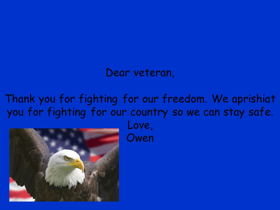 Dear veteran, Thank you for fighting for our freedom.