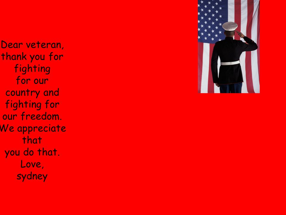 Dear veteran, thank you for fighting for our country and fighting for our freedom.