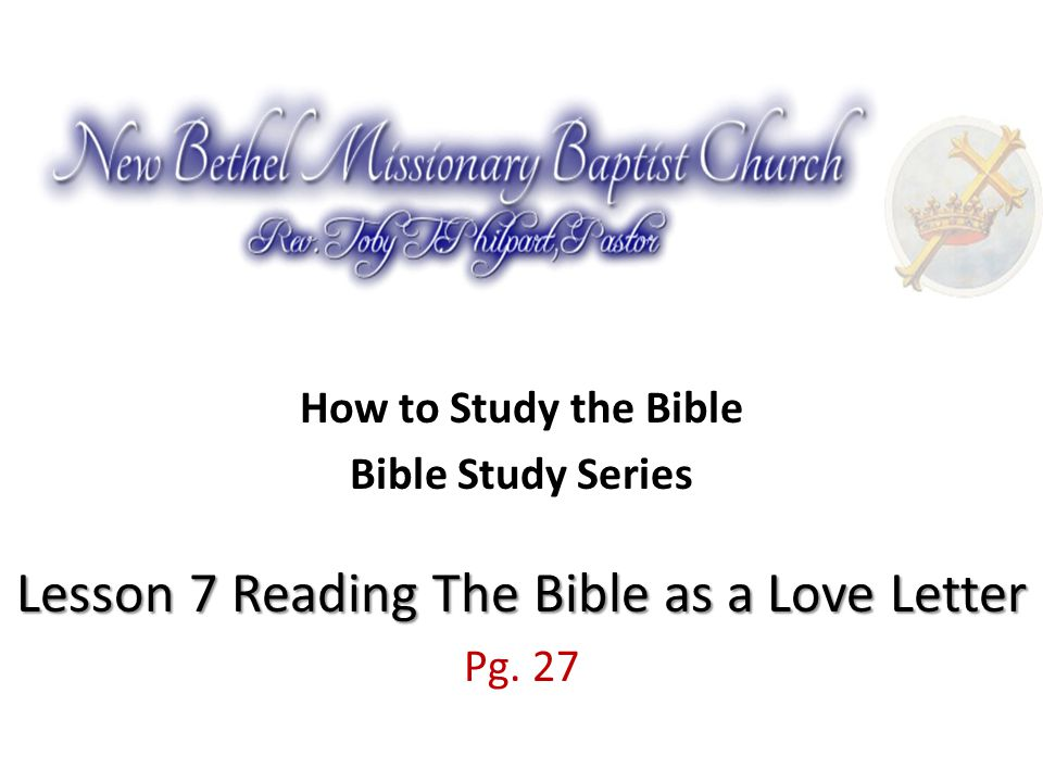How to Study the Bible Lesson 7 Reading The Bible as a Love Letter Bible Study Series Lesson 7 Reading The Bible as a Love Letter Pg.