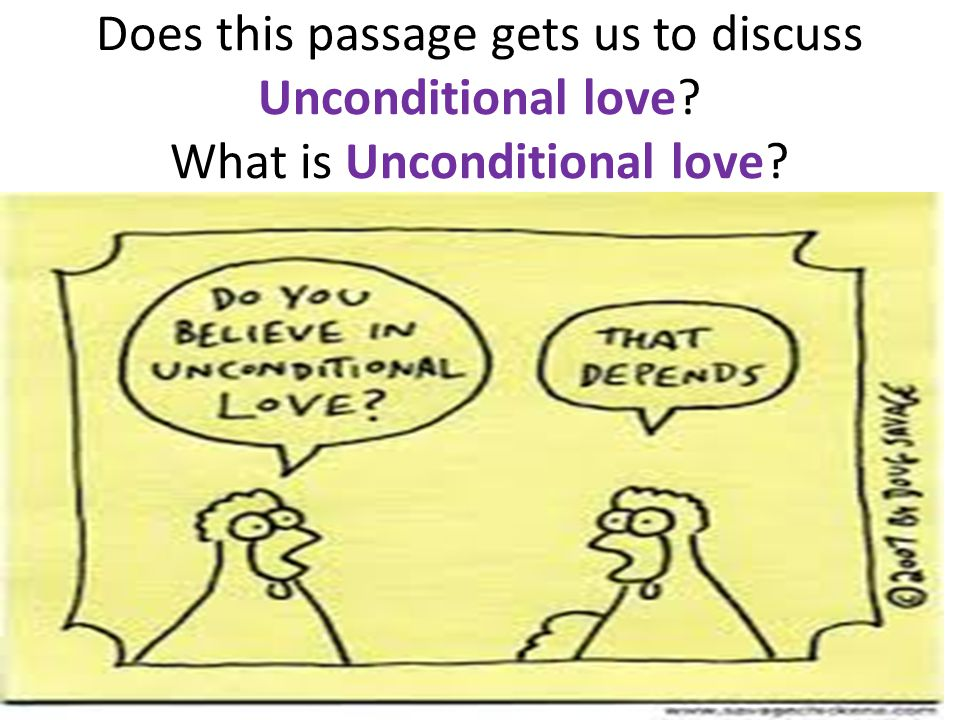 Does this passage gets us to discuss Unconditional love What is Unconditional love