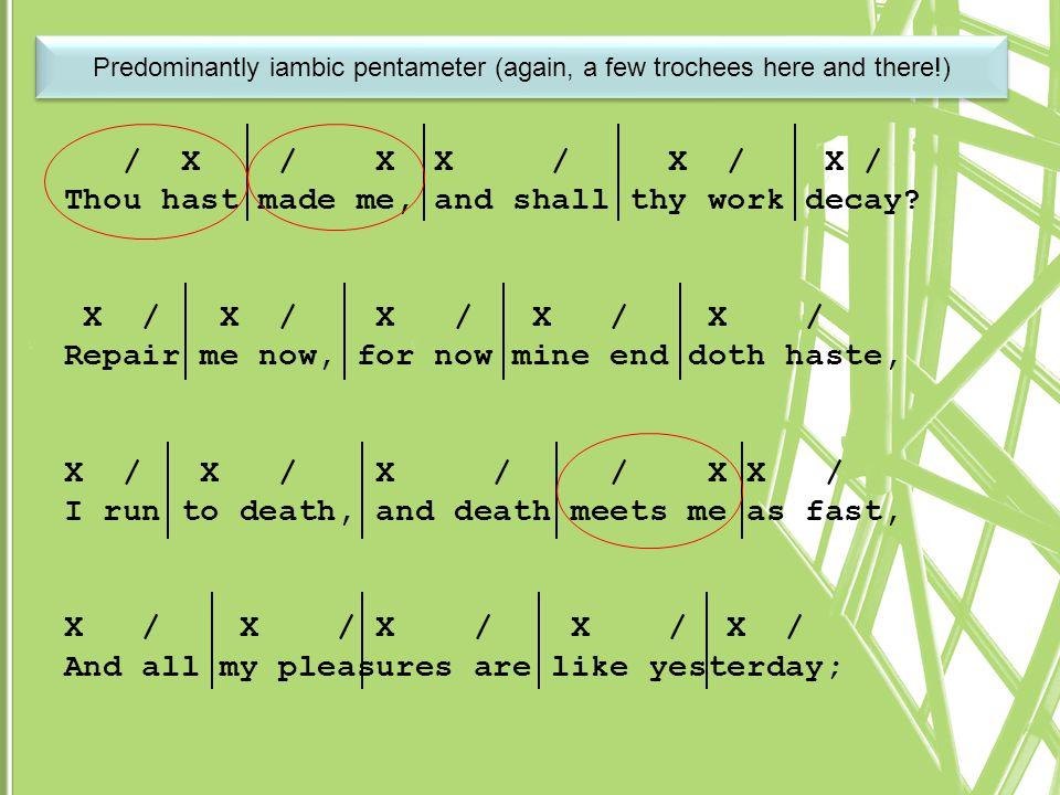 / X / X X / X / X / Thou hast made me, and shall thy work decay? X / X / X / X / X / Repair me now, for now mine end doth haste, X / X / X / / X X / I