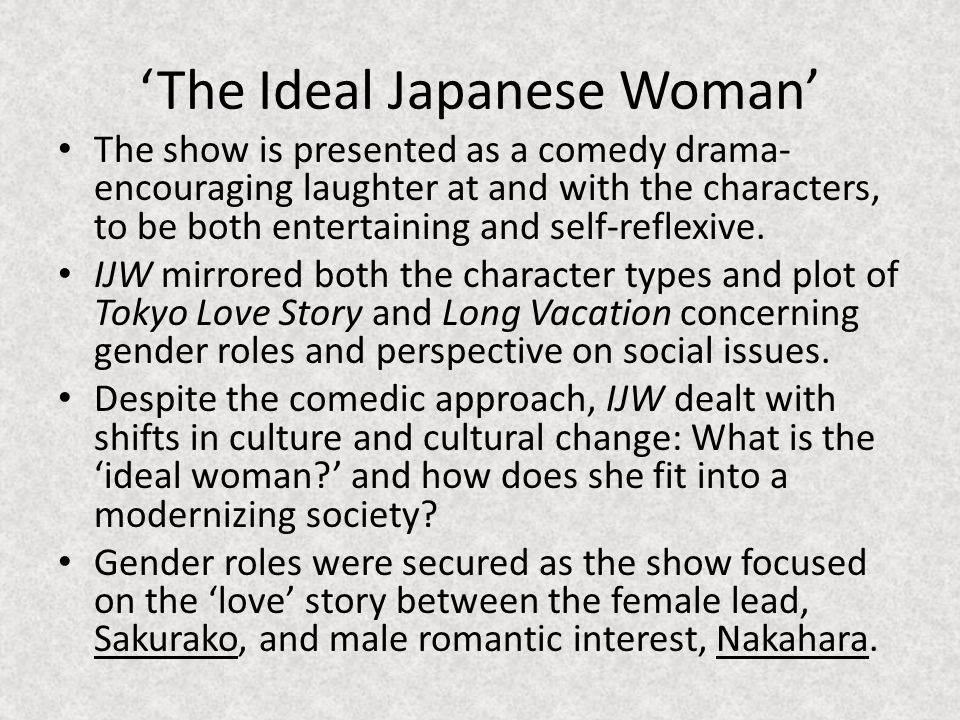 The Ideal Japanese Woman The show is presented as a comedy drama- encouraging laughter at and with the characters, to be both entertaining and self-reflexive.