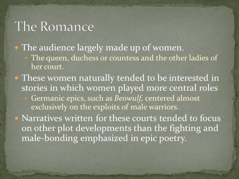 Narratives written for the courts tended to focus on other plot developments than the fighting and male-bonding emphasized in epic poetry.
