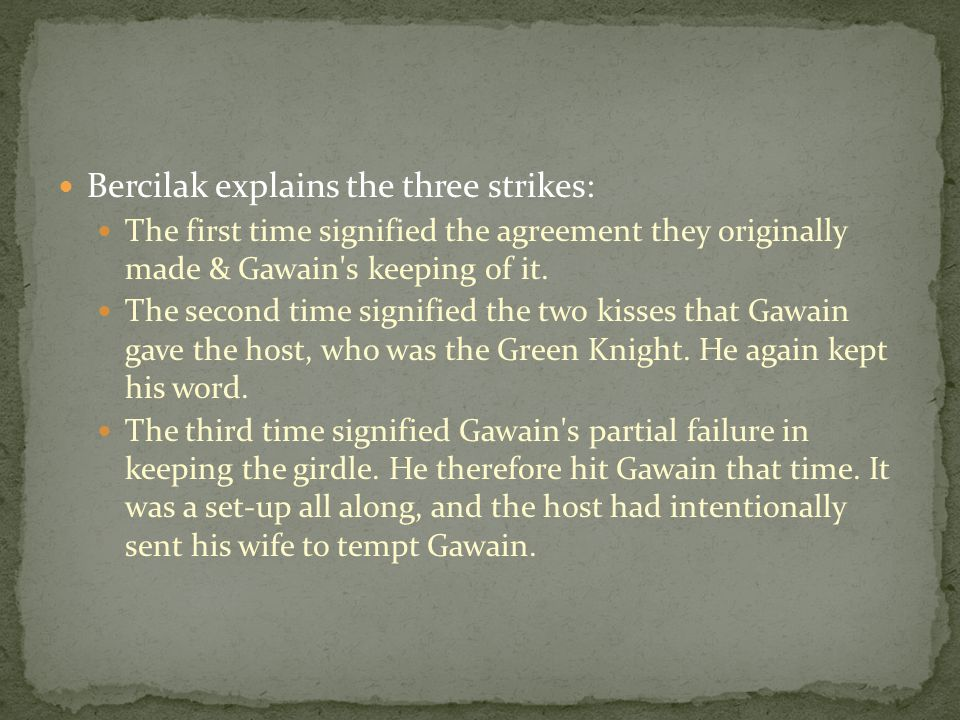 Bercilak explains the three strikes: The first time signified the agreement they originally made & Gawain s keeping of it.
