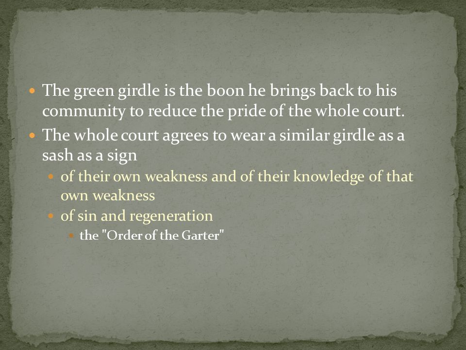 The green girdle is the boon he brings back to his community to reduce the pride of the whole court. The whole court agrees to wear a similar girdle a