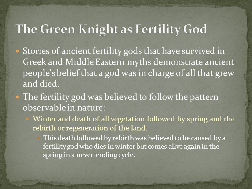Stories of ancient fertility gods that have survived in Greek and Middle Eastern myths demonstrate ancient people s belief that a god was in charge of all that grew and died.