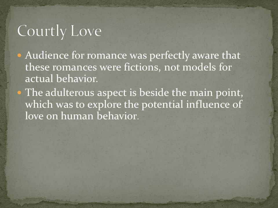 The behavior of the knight and lady in love was drawn partly from troubadour poetry and partly from a set of literary conventions derived from the Latin poet Ovid.