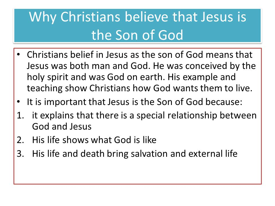 Why Christians believe that Jesus is the Son of God Christians belief in Jesus as the son of God means that Jesus was both man and God.