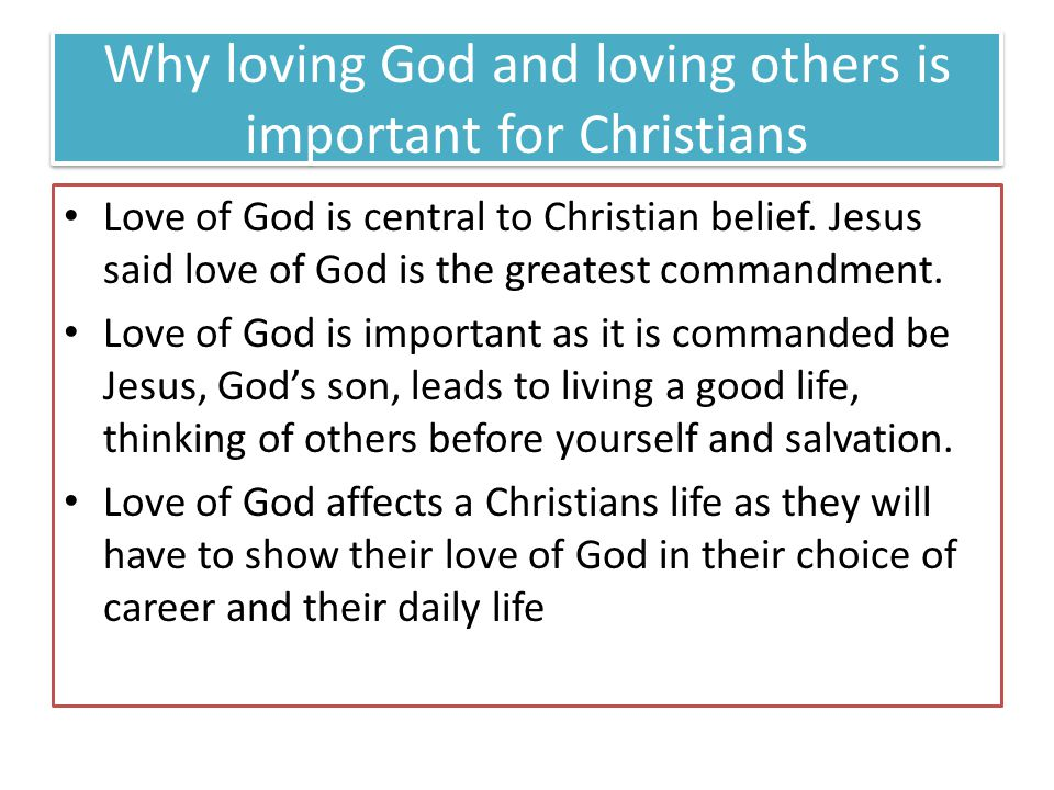 Why loving God and loving others is important for Christians Love of God is central to Christian belief.