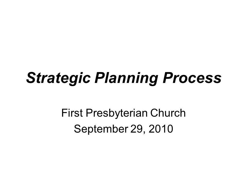 Strategic Planning Process First Presbyterian Church September 29, 2010