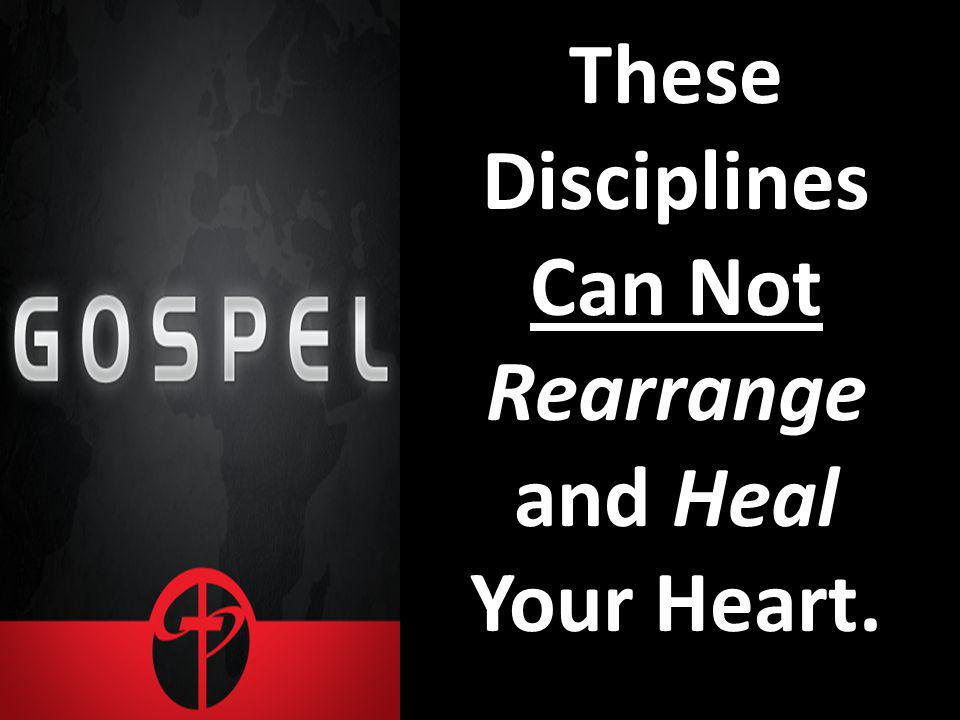 These Disciplines Can Not Rearrange and Heal Your Heart.