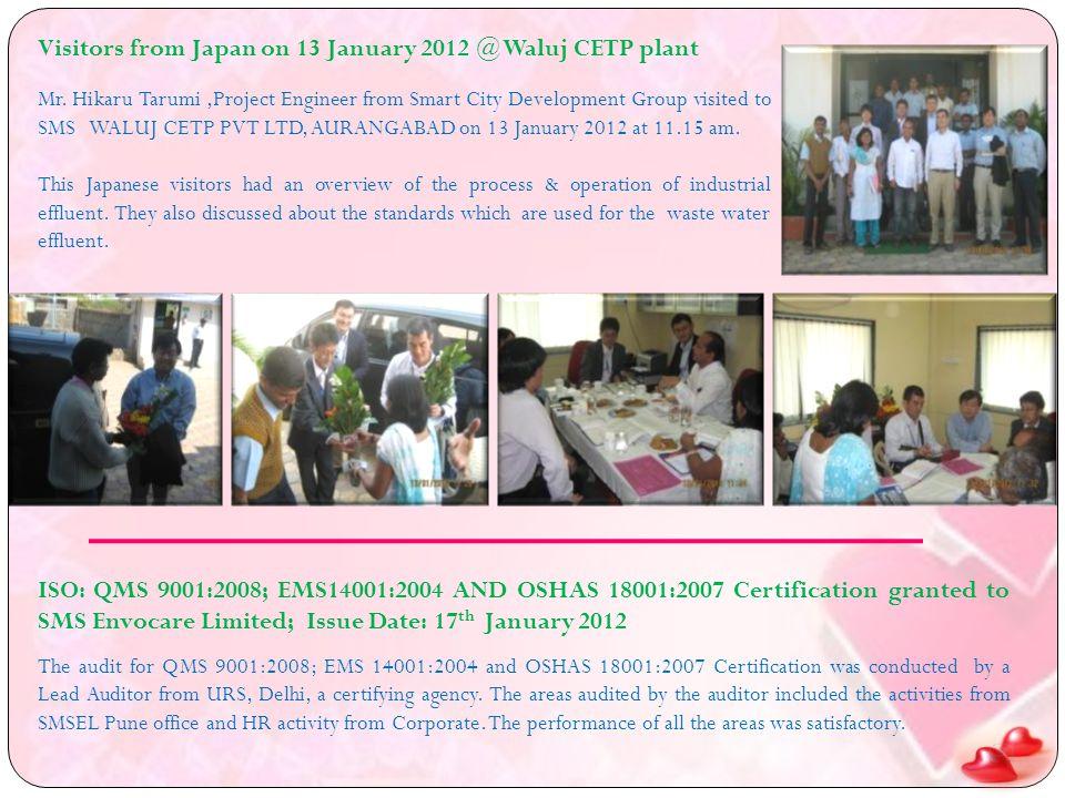 Mr. Hikaru Tarumi,Project Engineer from Smart City Development Group visited to SMS WALUJ CETP PVT LTD, AURANGABAD on 13 January 2012 at 11.15 am. Thi