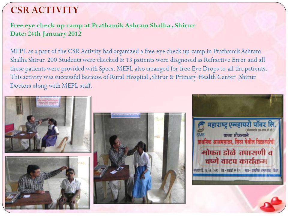 Free eye check up camp at Prathamik Ashram Shalha, Shirur Date: 24th January 2012 MEPL as a part of the CSR Activity had organized a free eye check up