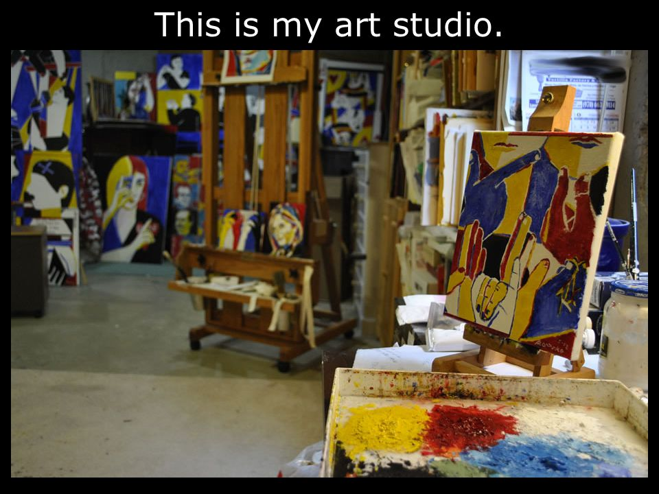 This is my art studio.