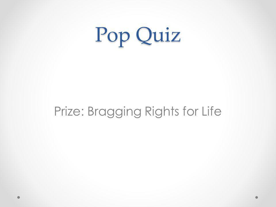 Pop Quiz Prize: Bragging Rights for Life