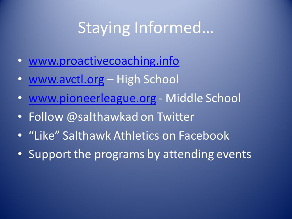 Staying Informed… www.proactivecoaching.info www.avctl.org – High School www.avctl.org www.pioneerleague.org - Middle School www.pioneerleague.org Follow @salthawkad on Twitter Like Salthawk Athletics on Facebook Support the programs by attending events