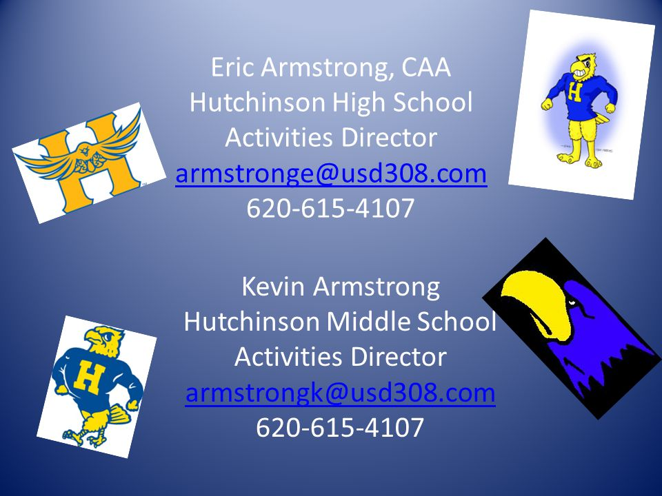 Eric Armstrong, CAA Hutchinson High School Activities Director armstronge@usd308.com 620-615-4107 armstronge@usd308.com Kevin Armstrong Hutchinson Middle School Activities Director armstrongk@usd308.com 620-615-4107