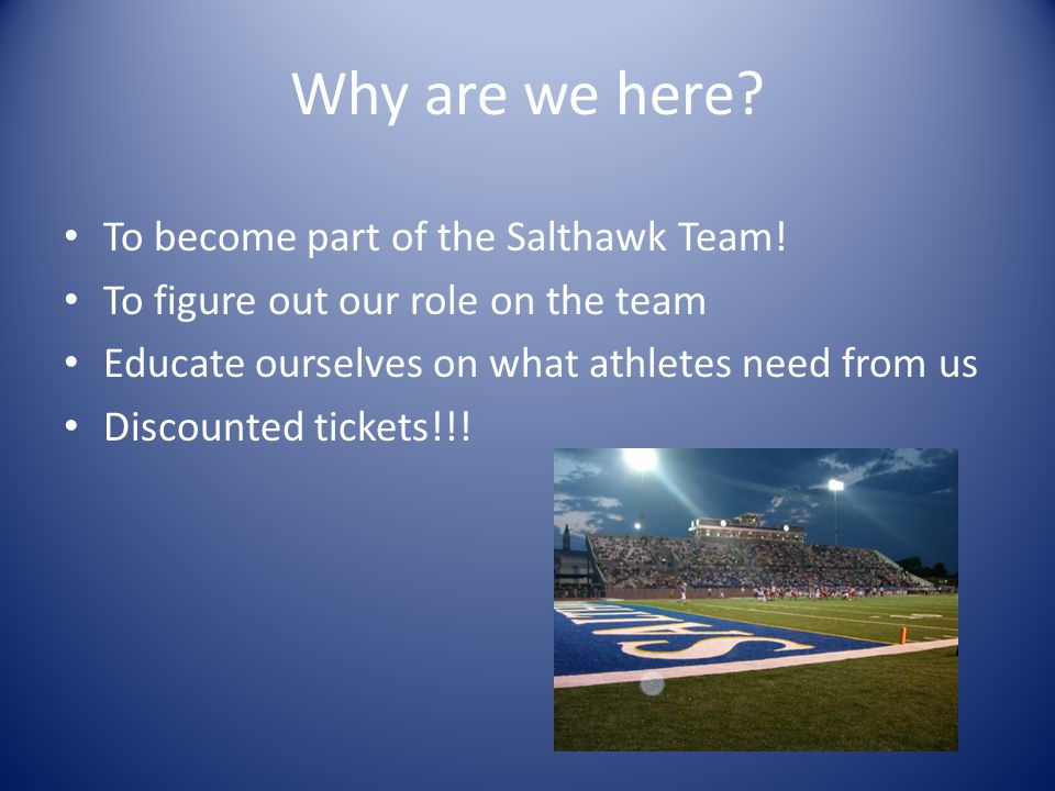 Why are we here. To become part of the Salthawk Team.
