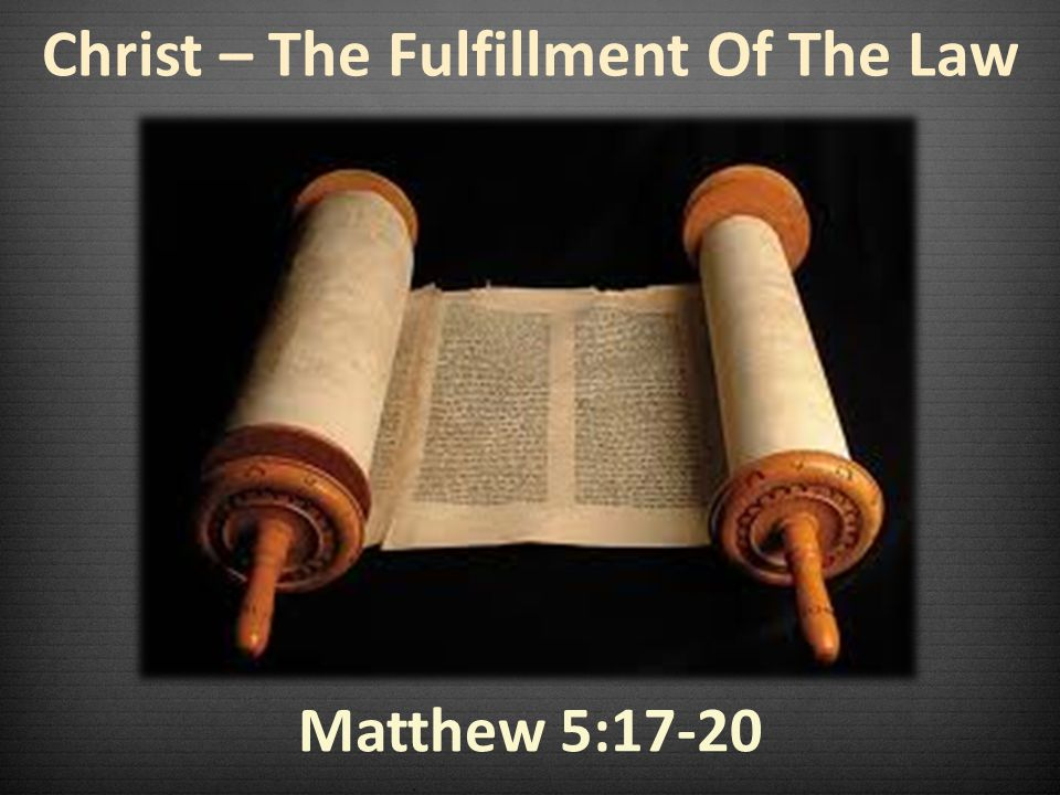 Christ – The Fulfillment Of The Law Matthew 5:17-20