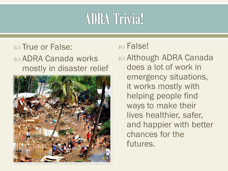 True or False: ADRA Canada works mostly in disaster relief False.