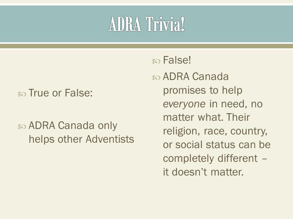 True or False: ADRA Canada only helps other Adventists False.