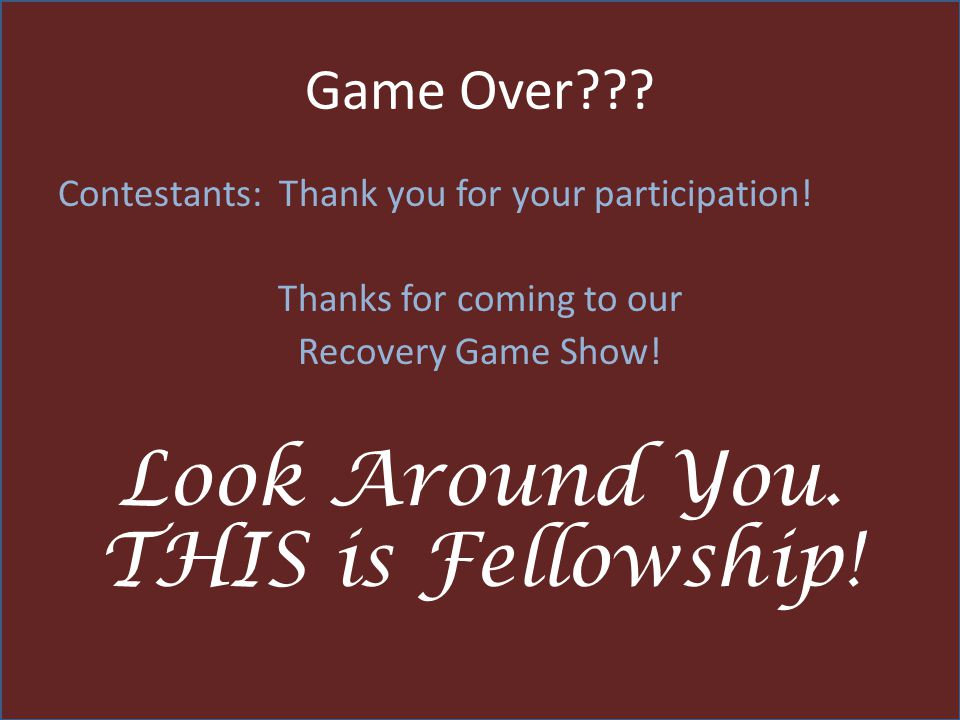 Game Over??.Contestants: Thank you for your participation.