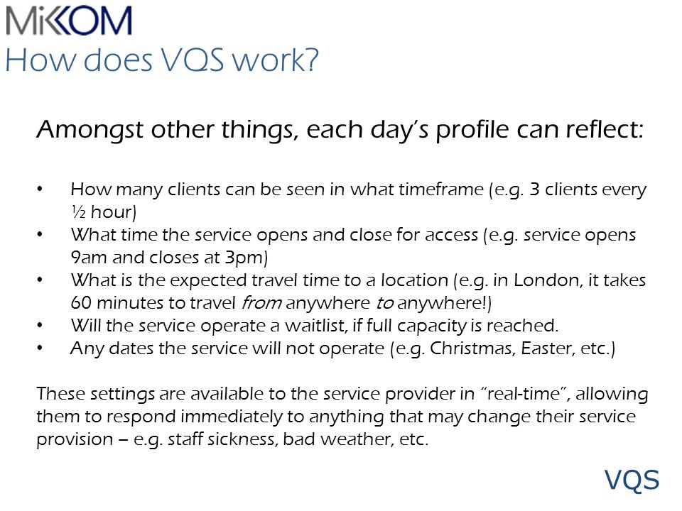 VQS How many clients can be seen in what timeframe (e.g. 3 clients every ½ hour) What time the service opens and close for access (e.g. service opens