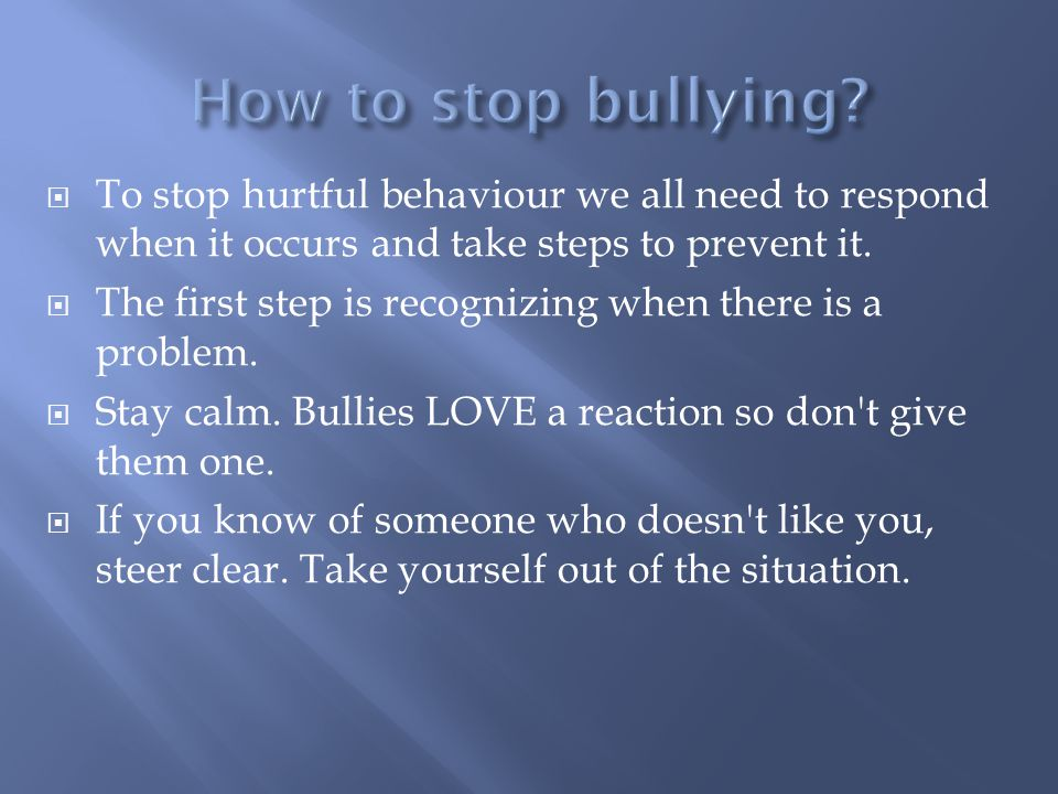 To stop hurtful behaviour we all need to respond when it occurs and take steps to prevent it.