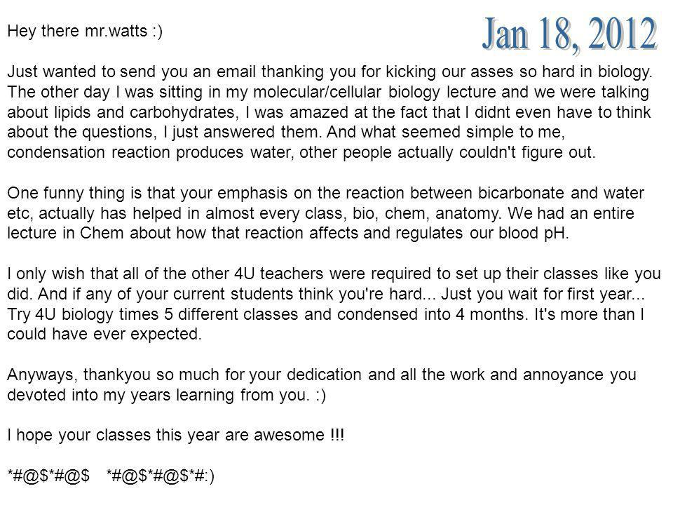Hey there mr.watts :) Just wanted to send you an  thanking you for kicking our asses so hard in biology.