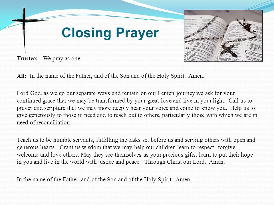 Closing Prayer Trustee: We pray as one, All: In the name of the Father, and of the Son and of the Holy Spirit.