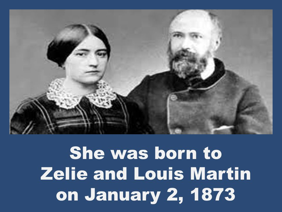She was born to Zelie and Louis Martin on January 2, 1873