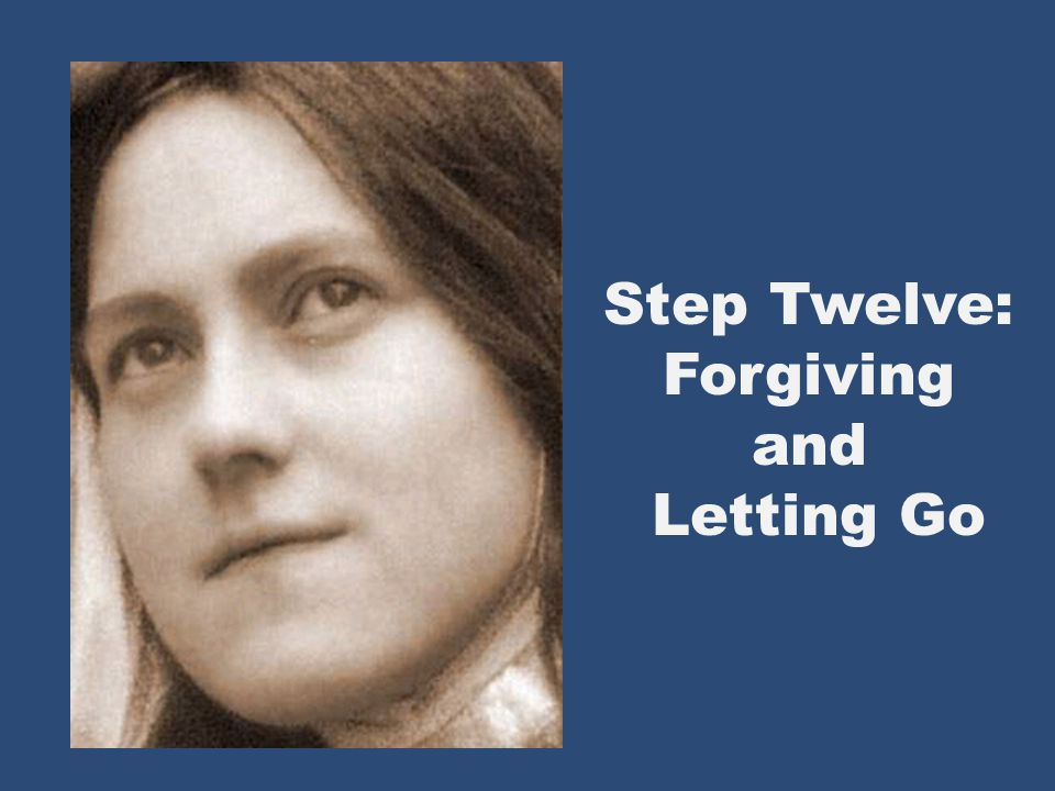 Step Twelve: Forgiving and Letting Go