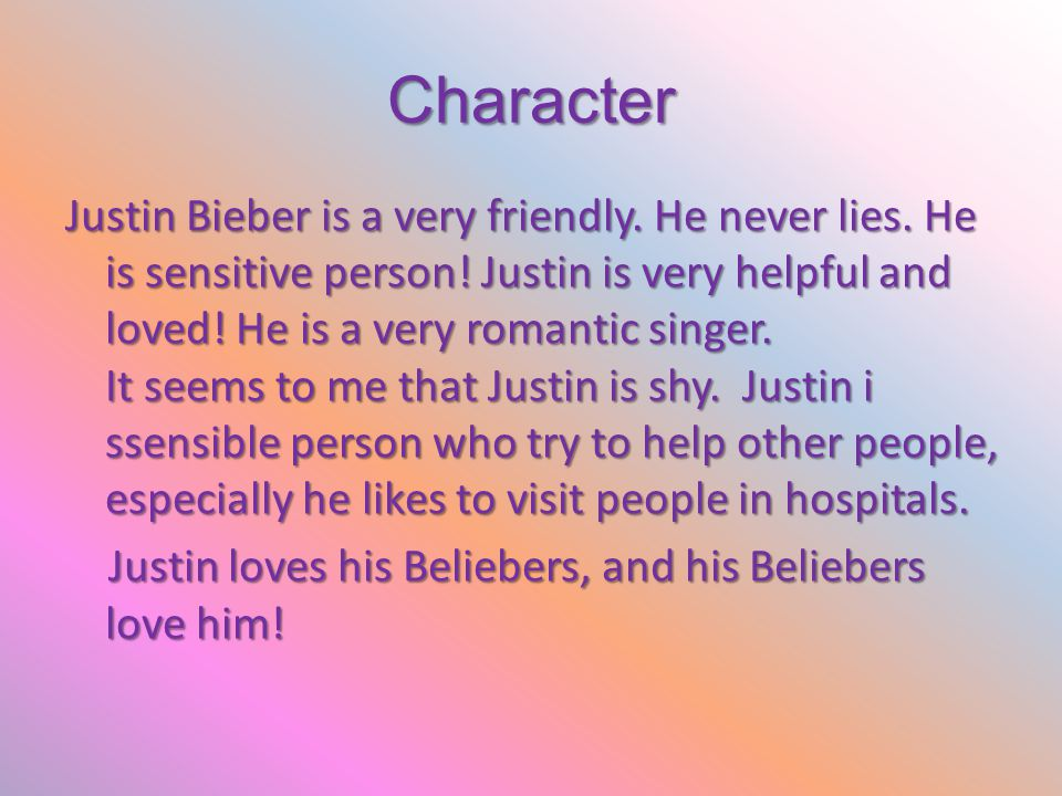 Character Justin Bieber is a very friendly. He never lies.