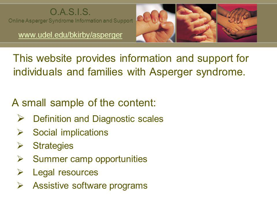 This website provides information and support for individuals and families with Asperger syndrome. A small sample of the content: Definition and Diagn